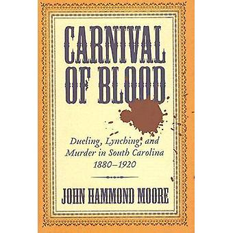 Carnival of Blood - Dueling - Lynching - and Murder in South Carolina