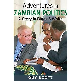 Adventures in Zambian Politics - A Story in Black & White by Adven