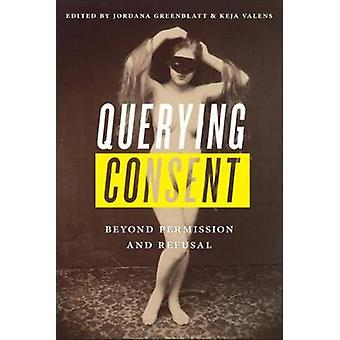 Querying Consent - Beyond Permission and Refusal by Querying Consent -