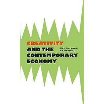 Creativity and the Contemporary Economy by Niina Koivunen - Alf Rehn