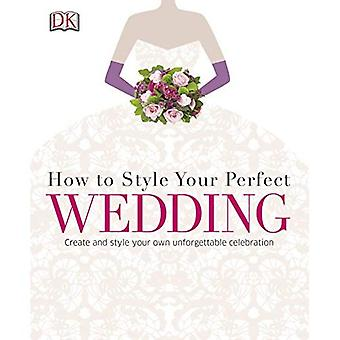 How To Style Your Perfect Wedding (Dk ambachten)