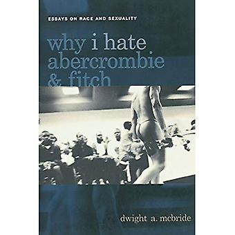Why I Hate Abercrombie and Fitch: Essays on Race and Sexuality (Sexual Cultures) (Sexual Cultures Series)