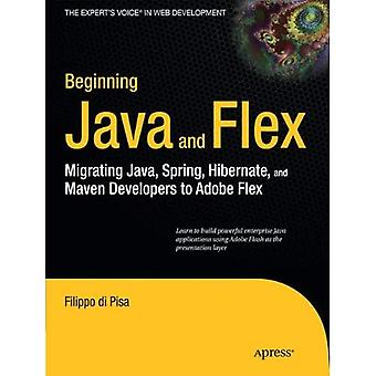 Beginning Java and Flex: Migrating Java, Spring, Hibernate and Maven Developers to Adobe Flex