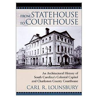 From Statehouse to Courthouse: An Architectural History of South Carolina's Colonial Capitol and Charleston County...