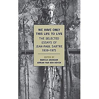 We Have Only This Life to Live: The Selected Essays of Jean-Paul Sartre 1939-1975 (New York Review Books Classics)