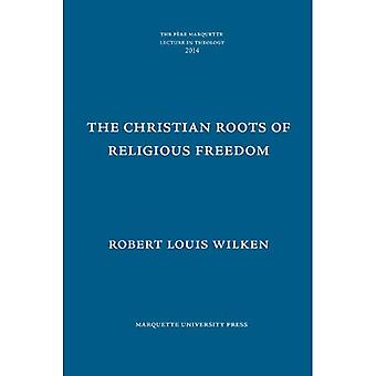 The Christian Roots of Religious Freedom (The Pere Marquette Lecture in Theology)