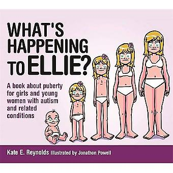 What's Happening to Ellie?: A book about puberty for girls and young women with autism and related conditions...