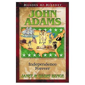 Heroes of History: John Adams: Independence Forever