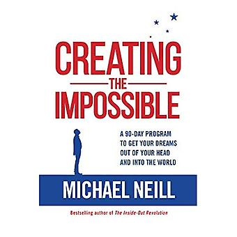 Creating the Impossible: A 90-Day Program to Get Your� Dreams Out of Your Head and Into the World
