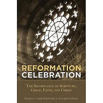 Reformation Celebration: The� Significanc: The Significance of Scripture, Grace, Faith, and Christ