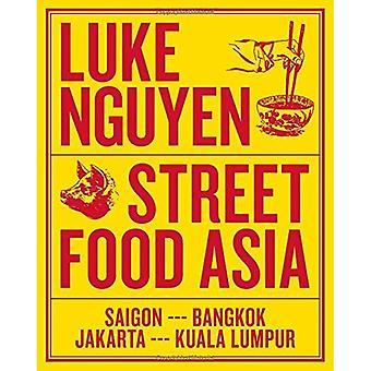 Luke Nguyens Street Food Asien: Jakarta, Kuala Lumpur, Bangkok, Saigon