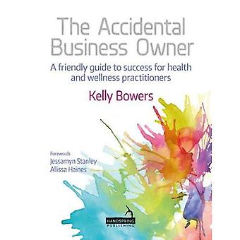 The Accidental Business Owner - a friendly guide to success for health and wellness practitioners
