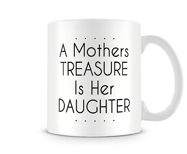A Mothers Treasure Is Her Daughter Printed Mug