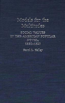 Models for the Multitudes Social Values in the American Popular Novel 18501920 by Kelley & Karol L.