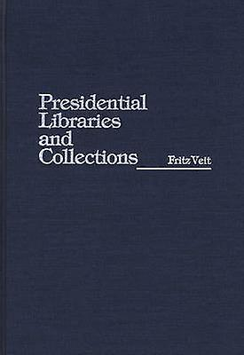 Presidential Libraries and Collections by Veit & Fritz