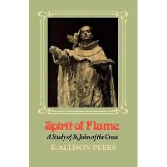 Spirit of Flame A Study of St. John of the Cross by Peers & E. Allison