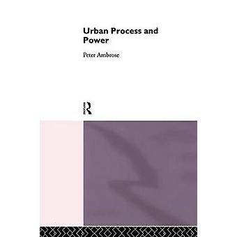 Urban Process and Power by Ambrose & Peter J.