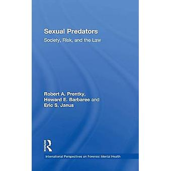 Sexual Predators  Society Risk and the Law by Prentky & Robert A.