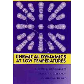 Chemical Dynamics at Low Temperatures by Benderskii & Victor A.