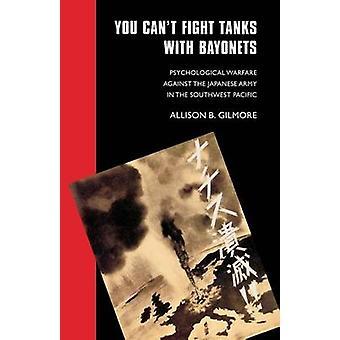 Sie können Tanks mit Bajonetten psychologische Kriegsführung gegen die japanische Armee im südwestlichen Pazifik von Gilmore & Allison B. kämpfen.