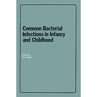 Common Bacterial Infections in Infancy and Childhood Diagnosis and Treatment by Marks & M. I.