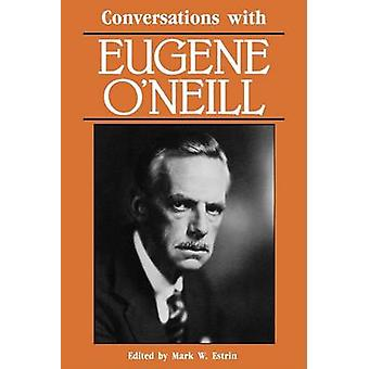Conversations with Eugene ONeill by Estrin & Mark W.