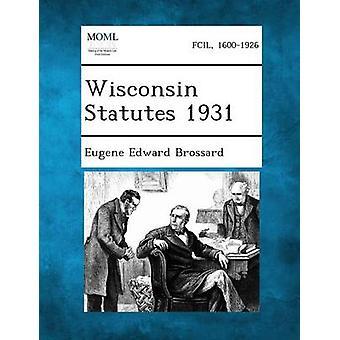 Wisconsin statuts 1931 par Brossard & Eugene Edward