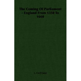 The Coming Of Parliament  England From 1350 To 1660 by Jane & L. Cecil