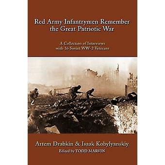 Red Army Infantrymen Remember the Great Patriotic War A Collection of Interviews with 16 Soviet WW2 Veterans by Drabkin & Artem