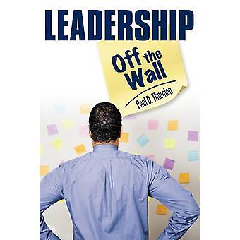 LeadershipOff the Wall by Thornton & Paul B.