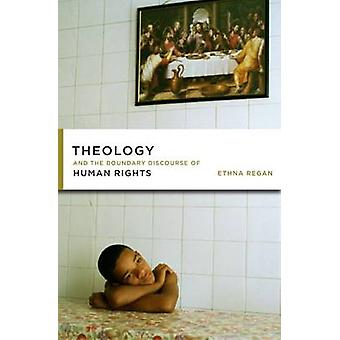 Theology and the Boundary Discourse of Human Rights by Regan & Ethna