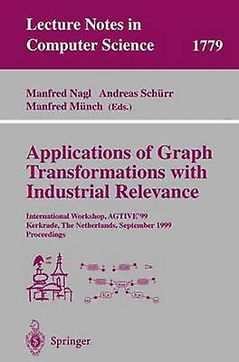 Applications of Graph Transformations with Industrial Relevance  International Workshop AGTIVE99 Kerkrade The Netherlands September 13 1999 Proceedings by Nagl & Manfrouge