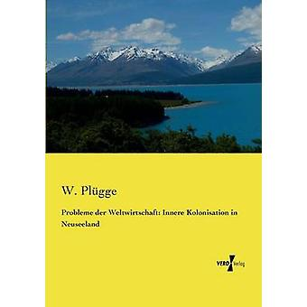 Probleme der Weltwirtschaft Innere Kolonisation in Neuseeland by Plgge & W.