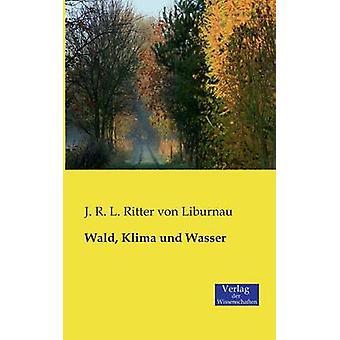 Wald Klima Und Wasser by Von Liburnau & J. R. L. Ritter