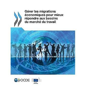 Gerer Les Migrations Economiques Pour Mieux Repondre Aux Besoins Du Marche Du Travail by Oecd