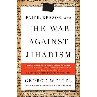Faith - Reason - and the War Against Jihadism by George Weigel - 9780