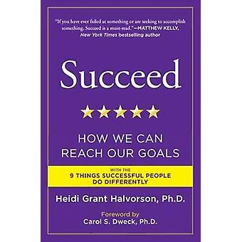 Succeed - How We Can Reach Our Goals by Heidi Grant Halvorson - 978045