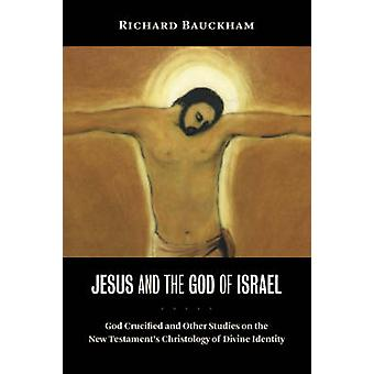 Jesus and the God of Israel - God Crucified and Other Studies on the N