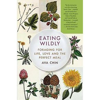 Eating Wildly - Foraging for Life - Love and the Perfect Meal by Ava C