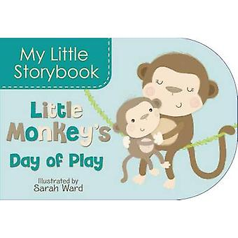 My Little Storybook - Little Monkey's Day of Play by Sarah Ward - 9781
