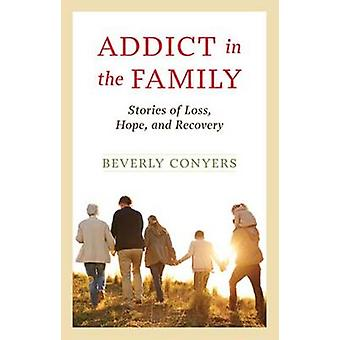 Addict in the Family - Stories of Loss - Hope - and Recovery by Rachel