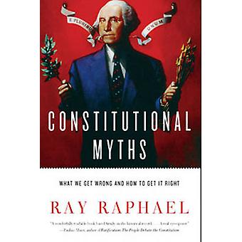 Constitutional Myths - What We Get Wrong and How to Get it Right by Ra