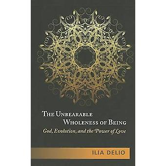 The Unbearable Wholeness of Being - God - Evolution and the Power of L