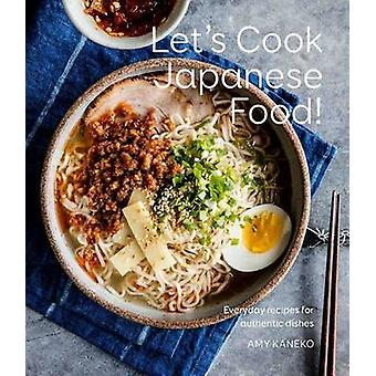 Let's Cook Japanese Food! - Everyday Recipes for Authentic Dishes by A