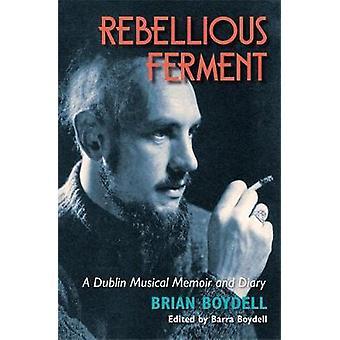 Rebellious ferment-en Dublin Musical Memoir och dagbok av Rebellious F