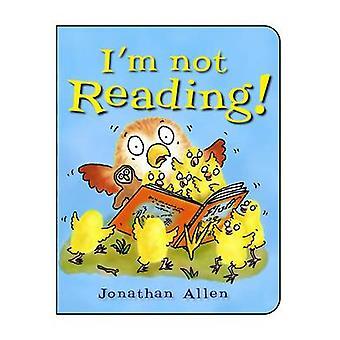 I'm Not Reading! by Jonathan Allen - David Bennett - Jonathan Allen -
