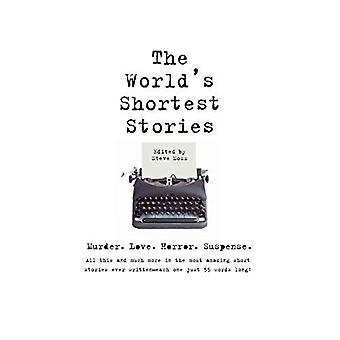 The World's Shortest Stories: Murder, Love, Horror, Suspense - All This and Much More in the Most Amazing Short Stories Ever Written - Each One Just 55 Words Long!