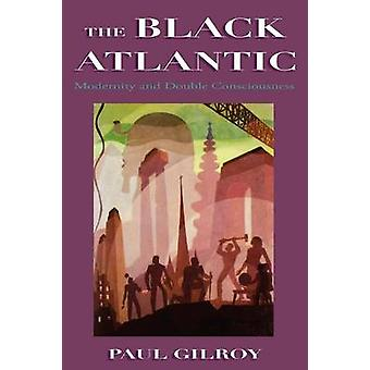 The Black Atlantic Modernity and Double Consciousness by Gilroy & Paul