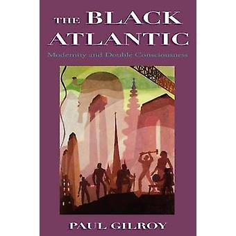 Den svart Atlantic modernitet och dubbla medvetande av Gilroy & Paul
