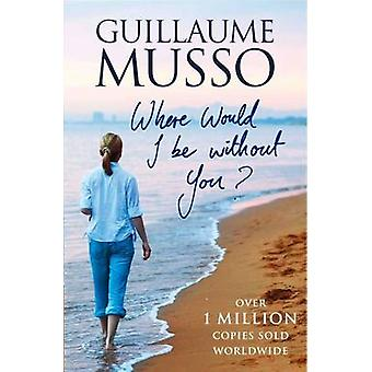 Where Would I be without You by Guillaume Musso